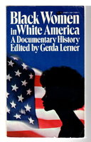 BLACK WOMEN IN WHITE AMERICA: A Documentary History. by Lerner, Gerda, Editor.