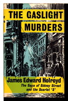 THE GASLIGHT MURDERS: The Saga of Sidney Street and the Scarlet 'S'. by Holroyd, James Edward.