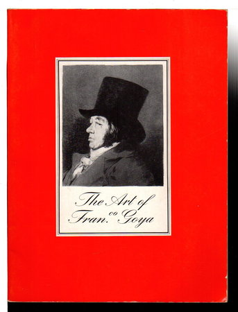 THE ART OF GOYA: Paintings, Drawings and Prints. by [Goya, Francisco] Rich, Daniel Cotton, editor
