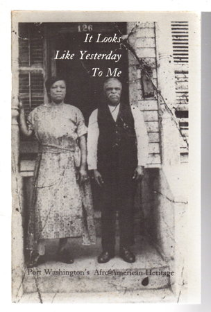 IT LOOKS LIKE YESTERDAY TO ME: Port Washington's Afro-American Heritage. by Shodell, Elly..