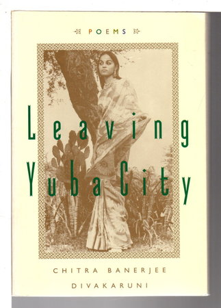 LEAVING YUBA CITY: Poems by Divakaruni, Chitra Banerjee
