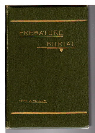 PREMATURE BURIAL AND HOW IT MAY BE PREVENTED with Special Reference to Trance, Catalepsy, and Other Forms of Suspended Animation. by Tebb, William, F.R.G.S. and Col. Edward Perry Vollum, M.D.