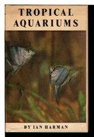 TROPICAL AQUARIUMS. by Harman, Ian.