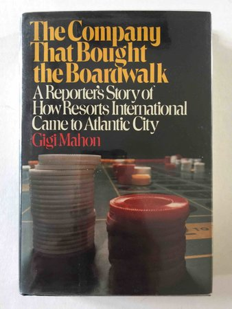 THE COMPANY THAT BOUGHT THE BOARDWALK: A Reporter's Story of Resorts International Came to Atlantic City. by Mahon, Gigi.