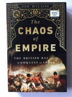 THE CHAOS OF EMPIRE: The British Raj and the Conquest of India. by Wilson, Jon.