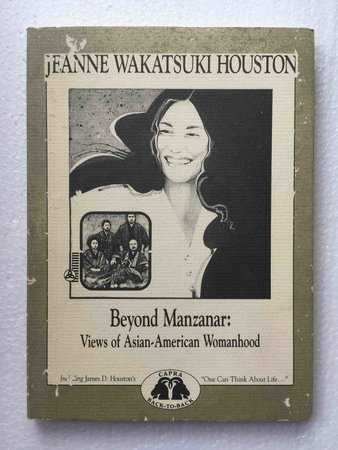 ONE CAN THINK ABOUT LIFE AFTER THE FISH IS IN THE CANOE and Other Coastal Sketches / BEYOND MANZANAR: Views of Asian American Womenhood. by Houston, James D./ Houston, Jeanne Wakatsuki.