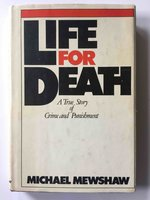 LIFE FOR DEATH: A True Story of Crime and Punishment. by Mewshaw, Michael.