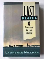 LAST PLACES: A Journey in the North. by Millman, Lawrence.
