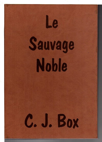 LE SAUVAGE NOBLE. by Box, C. J., introduction by James Crumley, illustrated by Phil Parks.