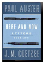 HERE AND NOW: LETTERS (2008-2011) by Auster. Paul and J. M. Coetzee