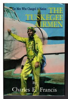 THE TUSKEGEE AIRMEN: The Men Who Changed a Nation. by Francis, Charles E.