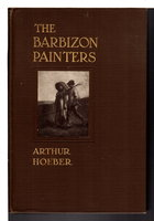 THE BARBIZON PAINTERS: Being the Story of the Men of Thirty. by Hoeber, Arthur.
