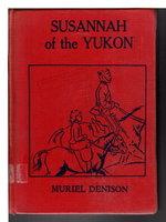 SUSANNAH OF THE YUKON. by Denison, Muriel [Jessie Muriel Goggin, 1886 -1954.]