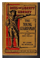 THE YOUNG GUARDSMAN or With Washington in the Ohio Valley (Boys of Liberty Library) by De Morgan, John.
