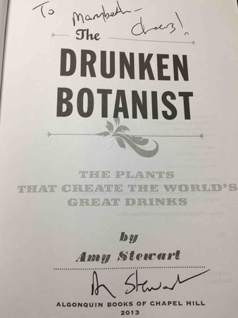 THE DRUNKEN BOTANIST: The Plants That Create the World's Great Drinks. by Stewart, Amy.