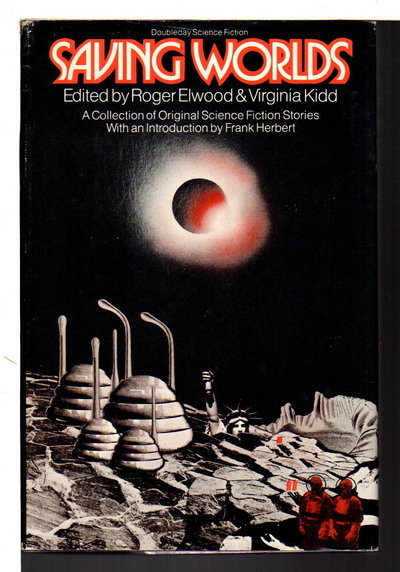 SAVING WORLDS: A Collection of Original Science Fiction Stories. by [Anthology, signed] Elwood, Roger & Virginia Kidd, editors; Gene Wolfe and Robert Silverberg, signed.