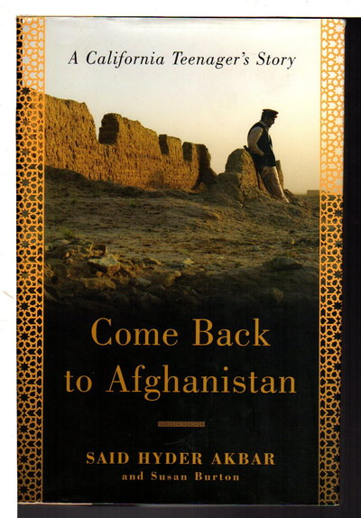 COME BACK TO AFGHANISTAN: A California Teenager's Story. by Akbar, Said Hyder and Susan Burton.