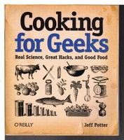 COOKING FOR GEEKS: Real Science, Great Hacks, and Good Food. by Potter, Jeff.