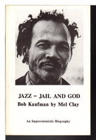 JAZZ - JAIL AND GOD: Bob Kaufman: An Impressionistic Biography. by [Kaufman, Bob] Clay, Mel.