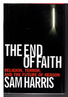 THE END OF FAITH: Religion, Terror, and the Future of Reason. by Harris, Sam.