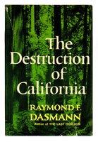 THE DESTRUCTION OF CALIFORNIA. by Dasmann, Raymond F.