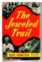 THE JEWELED TRAIL. by Kornitzer, Louis.