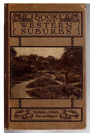 BOOK OF THE WESTERN SUBURBS: Homes, Gardens, Landscapes, Highways and Byways, Past and Present. by White, Marian A..