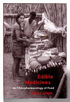 EDIBLE MEDICINES: An Ethnopharmacology Of Food. by Etkin, Nina L.