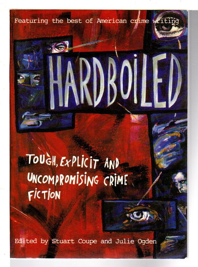 HARDBOILED: Tough, Explicit and Uncompromising Crime Fiction. by [Anthology, signed] Coupe, Stuart and Julie Ogden, editors. Joe Lansdale, signed.