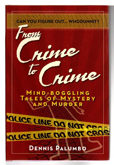 FROM CRIME TO CRIME: Mind-Boggling Tales of Mystery and Murder. by Palumbo, Dennis.