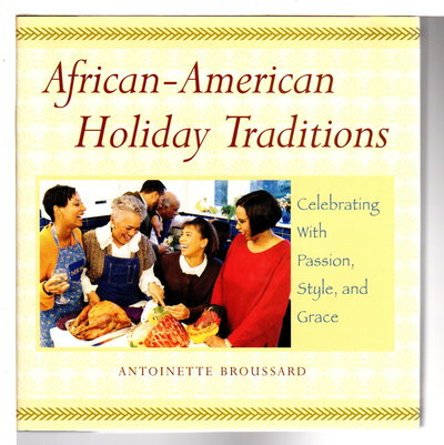 AFRICAN-AMERICAN HOLIDAY TRADITIONS: Celebrating With Passion, Style, and Grace. by Broussard, Antoinette.