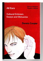 ALL EARS: Cultural Criticism, Essays and Obituaries. by Cooper, Dennis.