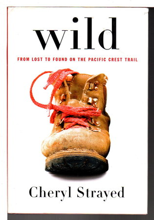 WILD : From Lost to Found on the Pacific Crest Trail. by Strayed, Cheryl .