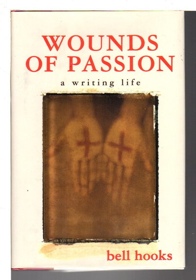 WOUNDS OF PASSION: A Writing Life. by hooks, bell.