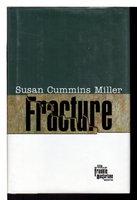 FRACTURE. by Miller, Susan Cummins.