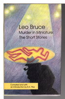 MURDER IN MINIATURE: The Short Stories of Leo Bruce. by Bruce, Leo (pseudonym for Rupert Croft-Cooke, 1903-1980) B. A Pike, compiler.