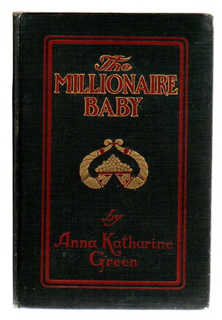 THE MILLIONAIRE BABY. by Green, Anna Katharine.