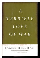 A TERRIBLE LOVE OF WAR. by Hillman, James.