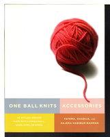 ONE BALL KNITS: ACCESSORIES: 20 Stylish Designs Made with a Single Ball, Skein, Hank, or Spool. by Fatema. Khadija and Hajera Habibur-Rahman .