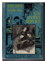 THE BOY WITH THE U.S. SECRET SERVICE: U.S. Service Series #13. by Rolt-Wheeler, Francis.