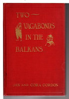 TWO VAGABONDS IN THE BALKANS. by Gordon, Jan and Cora.