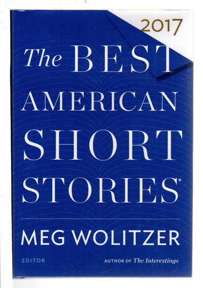 THE BEST AMERICAN SHORT STORIES 2017. by [Anthology, signed] Wolitzer, Meg  and Heidi Pitlor, editors. Kevin Canty, signed.