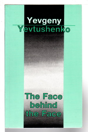 THE FACE BEHIND THE FACE. by Yevtushenko, Yevgeny.