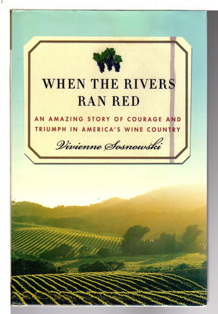 WHEN THE RIVERS RAN RED: An Amazing Story of Courage and Triumph in America's Wine Country. by Sosnowski, Vivienne.