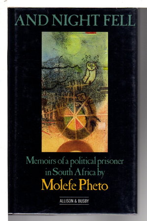 AND NIGHT FELL: Memoirs of a Political Prisoner in South Africa. by Pheto, Molefe.