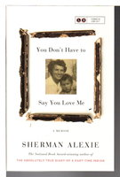 YOU DON'T HAVE TO SAY YOU LOVE ME: A Memoir. by Alexie, Sherman.