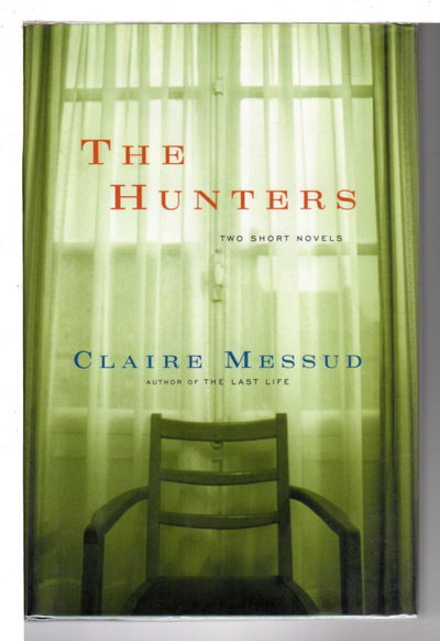 THE HUNTERS: Two Short Novels. by Messud, Claire.