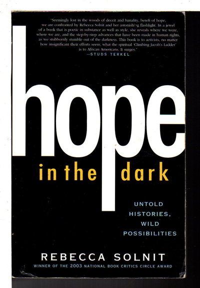 HOPE IN THE DARK: Untold Histories, Wild Possibilities. by Solnit, Rebecca.