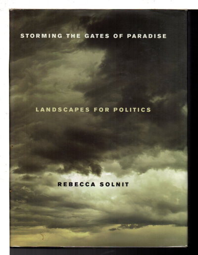 STORMING THE GATES OF PARADISE: Landscapes For Politics. by Solnit, Rebecca.