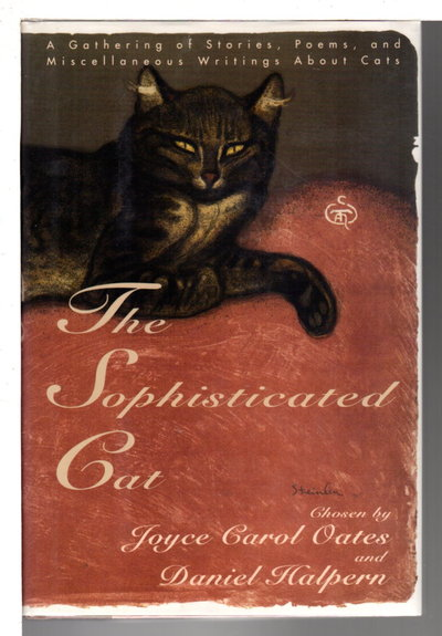 THE SOPHISTICATED CAT: A Gathering of Stories, Poems, and Miscellaneous Writings About Cats. by Oates, Joyce Carol, and Daniel Halpern, editors.